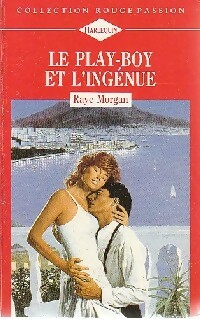 Le play-boy et l'ingénue - Raye Morgan - Rouge passion