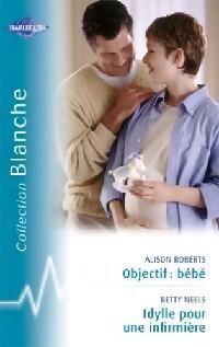 www.bibliopoche.com/thumb/Objectif__bebe__Idylle_pour_une_infirmiere_de_Alison_Roberts/200/262235-0.jpg