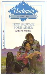 Trop sauvage pour aimer - Annabel Murray