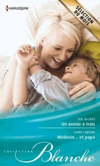 www.bibliopoche.com/thumb/Un_avenir_a_trois__Medecin_Et_papa_de_Sue_Mackay/200/407199-0.jpg