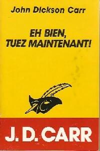 Achetez le livre d'occasion Eh bien, tuez maintenant ! de John Dickson Carr sur Livrenpoche.com