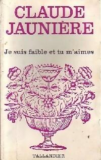 www.bibliopoche.com/thumb/Je_suis_faible_et_tu_m_aimes_de_Claude_Jauniere/200/0173084.jpg