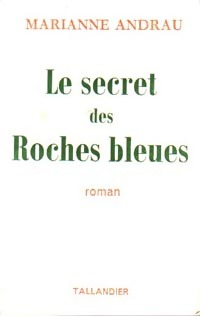 www.bibliopoche.com/thumb/Le_secret_des_Roches_bleues_de_Marianne_Andrau/200/0246620.jpg
