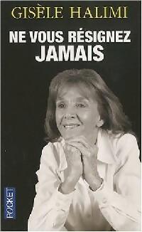 www.bibliopoche.com/thumb/Ne_vous_resignez_jamais_de_Gisele_Halimi/200/0322184.jpg