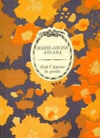 www.bibliopoche.com/thumb/Seul_l_amour_la_guida_de_Marie-Louise_Assada/200/0604369.jpg