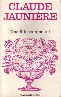 www.bibliopoche.com/thumb/Une_fille_comme_toi_de_Claude_Jauniere/200/0154647.jpg