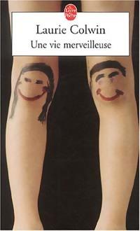 www.bibliopoche.com/thumb/Une_vie_merveilleuse_de_Laurie_Colwin/200/0228383.jpg